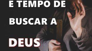 TEMPO DE BUSCAR A DEUS