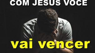 com Jesus você vai vencer