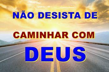 não desista de caminhar com Deus