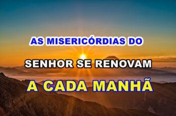 as misericórdias do Senhor se renovam a cada manhã